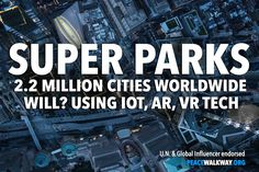 How will 2.2 million cities in our world be transformed into a greater humanitarian exchange using wiser tech, IOT, VR, AR? http://peacewalkway.org #SuperPark #Seepeace #SeeVRpeace