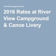 ANOTHER FANTASTIC LOOKING PLACE for RV camping and canoeing, this one looks larger/more organized --------> 2016 Rates at River View Campground & Canoe Livery