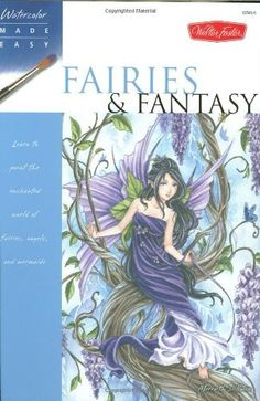 Watercolor Made Easy: Fairies & Fantasy: Learn to paint the enchanted world of fairies, angels, and mermaids by Meredith Dillman