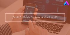 Mobile security has been a concern for the companies, we examine Apple and Android and their recent approach towards security and see who comes ahead.