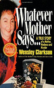 Buy a cheap copy of Whatever Mother Says...: A True Story of a Mother, Madness and Murder (St. Martins True Crime Library) book by Wensley Clarkson. To neighbors, she was the brave single mother...Raising her five kids alone in a rundown section of Sacramento, Theresa Cross Knorr seemed like the ultimate survivo... Free shipping over $10.