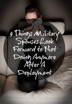 """9 Things Military Spouses Look Forward To """"NOT"""" Doing Anymore When Their Spouse Comes Home From A Deployment - Army Wife 101"""