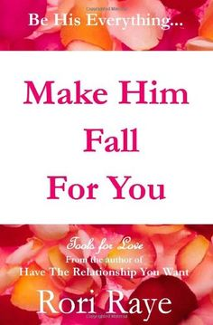 Make Him Fall For You: Tools For Love by Rori Raye by Rori Raye http://www.amazon.com/dp/0578058383/ref=cm_sw_r_pi_dp_wRkmub1NFAHRE