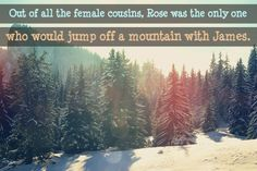 Out of all of the female cousins, Rose was the only one who would jump off a mountain with James.