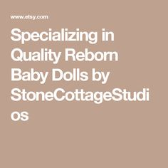 Specializing in Quality Reborn Baby Dolls by StoneCottageStudios