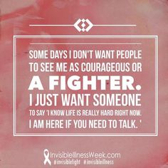 You can't always be the fighter that everyone thinks you are. Crohn's Disease