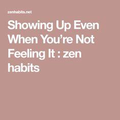 Showing Up Even When You're Not Feeling It : zen habits