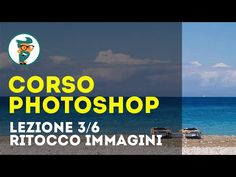 Corso di Photoshop CC Base - Lezione 3/6 - Ritocco delle Immagini HD - YouTube
