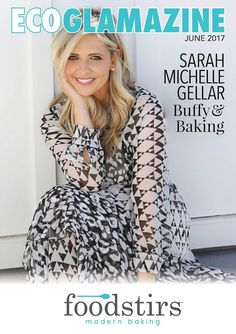 ECO GLAMAZINE June 2017    Featuring Buffy actress and Foodstirs founder Sarah Michelle Gellar.