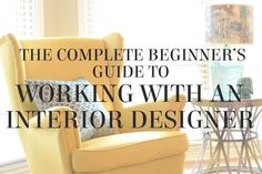 The Complete Beginner's Guide to Working with an Interior Designer - tips from interior stylist Lesley Myrick