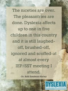 The niceties are over. Dyslexia is real and it must be acknowledged.