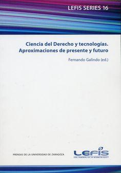 Ciencia del derecho y tecnologías : aproximaciones de presente y futuro / Fernando Galindo (ed.)
