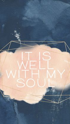 It is well with my soul. iPhone wallpaper.
