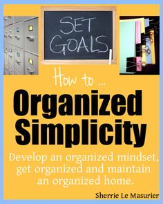 'Organized Simplicity: How to develop an organized mindset, get organized and maintain an organized home', is a simple and straightforward how-to guide to help you get organized and stay organized.