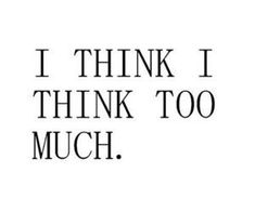"""I over think everything this is more of an emotion to me not a quote. That's what """"I think I think too much"""" means to me.KJ - I think this quote is right. Words Quotes, Me Quotes, Funny Quotes, Sayings, Famous Quotes, Guilty Quotes, Cynical Quotes, Typed Quotes, Tumblr Quotes"""