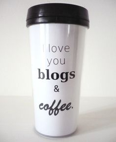 I love you blogs & coffee.