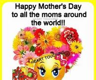 Happy Mothers Day To All The Moms Around The World Happy Mothers Day Happy Mothers Day Pictures Cute Mothers Day Quotes