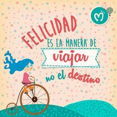 Felicidad es la manera de viajar , no el destino. #Migas #Felicidad #FabricadeSueños