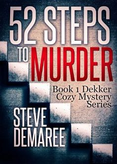 52 Steps to Murder (2013) (The first book in the Dekker Cozy Mystery series) A novel by Steve Demaree