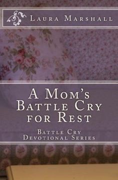 A Mom's Battle Cry for Rest (Battle Cry Devotional Series) by Laura J. Marshall, http://www.amazon.com/dp/B00BI2HMDM/ref=cm_sw_r_pi_dp_iL6lrb0VA4PPM #Devotional #Moms #Christian