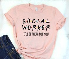 Social Worker I'll Be There For You Shirt Special Social Worker Social Work T-Shirt Coworker Gift Social Work Offices, School Social Work, Student Work, Social Work Quotes, Social Work Humor, Work Gifts, Hipster, Social Services, Work Outfits