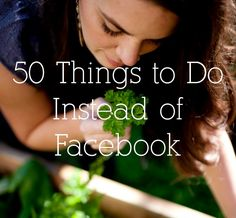 50 things to do instead of Facebook