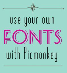 Va-Voom Vintage: Use Your Own Fonts in Picmonkey
