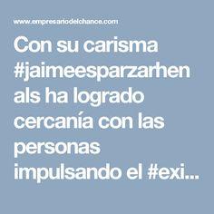 Con su carisma #jaimeesparzarhenals ha logrado cercanía con las personas impulsando el #exito empresarial