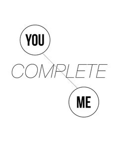 """YOU COMPLETE ME""