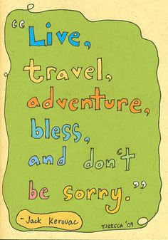 Live, travel, adventure, bless, and don't be sorry. - Jack Kerouac #quote