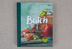 Batch Cookbook- Over 200 Recipes, Tips and Techniques for a Well Preserved Kitchen - WellPreserved