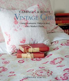 Cabbages and Roses -  Using Romantic Fabric and Flea Market Finds, by Christina Strutt