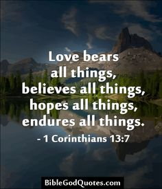 1 Corinthians The Holy Bible, English Standard Version Love bears all things, believes all things, hopes all things, endures all things. Printable Bible Verses, Bible Verses Quotes, Bible Scriptures, Prayer Quotes, Religious Quotes, Spiritual Quotes, Love Bears All Things, Praise God, Quotes About God