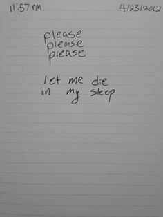 Please, just like let me die.. I'm think I'll be okay if I stay alone tonight…