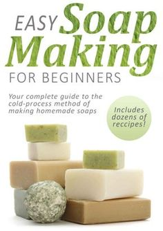 Easy Soap Making for Beginners: Make Your Own Soap with Simple Soap Making Recipes - Even if you have no soap making experience, this book offers foundations of soapmaking such as the best soap making supplies and ingredients and where to find them, Soap Making Recipes, Homemade Soap Recipes, Easy Recipes, Popular Recipes, Homemade Cards, True Fruits, Deli News, Drops Baby, Diy Beauté