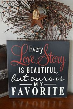 Every Love Story Is Beautiful Ours Is My Favorite, 12x12 Primitive Wood Sign, Wedding, Anniversary Gift, CUSTOM COLORS on Etsy, $24.95
