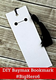 DIY Big Hero 6 Baymax Bookmark Tutorial + Free Template (Max's bday 2014)