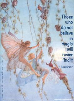 Those who do not believe in magic will never find it - Roald Dahl