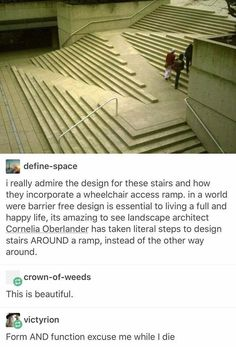 """thesociologicalcinema: """" I really admire the design for these stairs and how they incorporate a wheelchair access ramp. In a world where barrier free design is essential to living a full and happy. Faith In Humanity Restored, Tumblr Stuff, Architecture Design, Architecture Memes, Architecture Panel, Drawing Architecture, Architecture Portfolio, Make Me Smile, Feminism"""