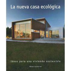 La nueva casa ecológica : ideas para una vivienda sostenible /Manel Gutiérrez.-- [Barcelona] : Booq, cop. 2016.
