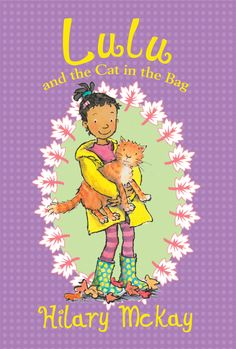 Lulu and the Cat in the Bag (Book 3) by Hilary McKay and illustrated by Priscilla Lamont. Published by Albert Whitman and Company, Fall 2013.