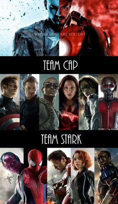 *THIS IS JUST A RUMOUR AND HASN'T BEEN CONFIRMED BY MARVEL* Team Cap: Captain America, Hawkeye, Falcon, Scarlet Witch, The Winter Soldier, and Ant-Man. Team Stark: Iron Man, The Vision, Spider-Man, Black Widow, and Iron Partiot. *Spider man is neutral.*