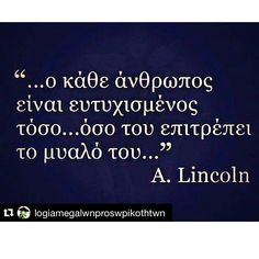 τόσο ευτυχισμένος όσο του επιτρέπει το μυαλό του Poetry Quotes, Book Quotes, Life Quotes, Big Words, Cool Words, Lincoln, General Quotes, Perfection Quotes, Special Quotes