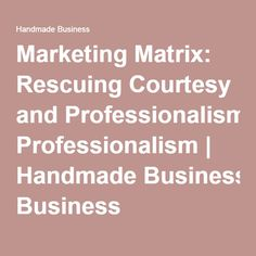 Marketing Matrix: Rescuing Courtesy and Professionalism | Handmade Business