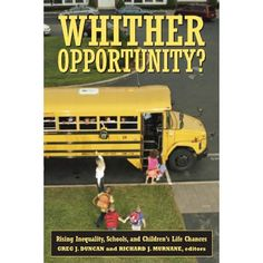 Whither Opportunity?: Rising Inequality, Schools, and Children's Life Chances by Greg J. Duncan, Richard J. Murnane