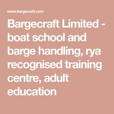Bargecraft Limited - boat school and barge handling, rya recognised training centre, adult education