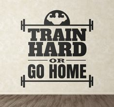 """The fitness wall sticker consists of the phrase """"Train hard or go home"""". Personalized Stickers, Custom Stickers, Wall Stickers, Wall Text, Hard Quotes, Gym Quote, Gym Design, Bodybuilding Motivation, Wall Art Quotes"""