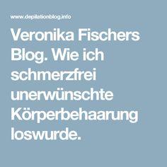 Veronika Fischers Blog. Wie ich schmerzfrei unerwünschte Körperbehaarung loswurde.
