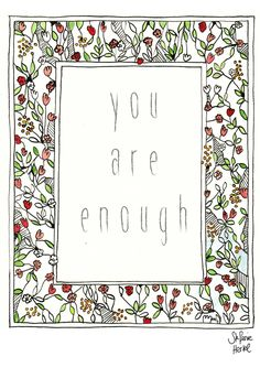 You are enough. Believe in yourself.