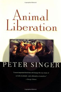 Animal Liberation by Peter Singer - The book that changed my life.